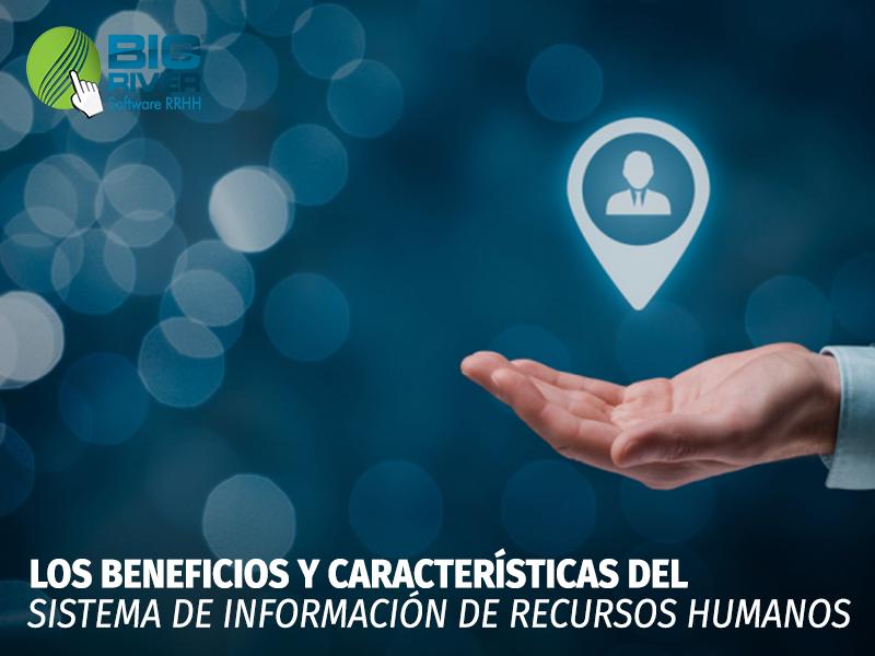 LOS BENEFICIOS Y CARACTERÍSTICAS DEL SISTEMA DE INFORMACIÓN DE RECURSOS HUMANOS